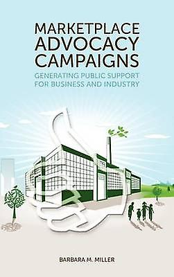 Marketplace Advocacy Campaigns Generating Public Support for Affaires and Industry by Miller & Barbara Manning