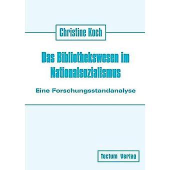 Das Bibliothekswesen im Nationalsozialismus by Koch & Christine