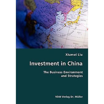 Investeringar i Kina företagsklimatet och strategier av Liu & Xiumei