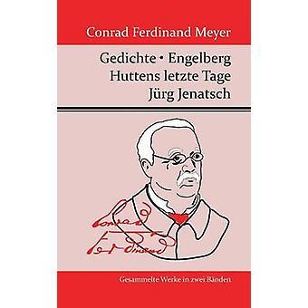 Gedichte  Huttens letzte Tage  Engelberg  Jrg Jenatsch by Conrad Ferdinand Meyer