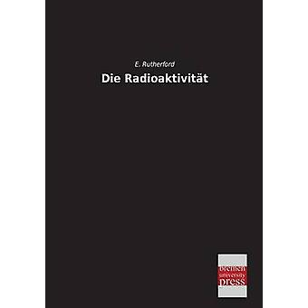 Die Radioaktivitat by Rutherford & E.