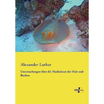 Untersuchungen Uber Die Muskulatur Der Haie Und Rochen by Luther & Alexander