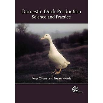 Domestic Duck Production - Science and Practice by Peter Cherry - Trev