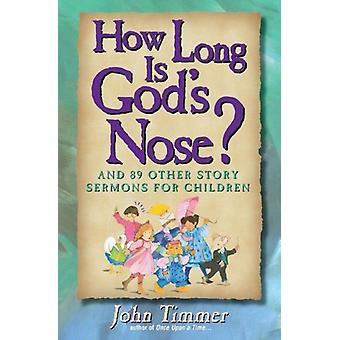 How Long Is God's Nose? - And 89 Other Story Sermons for Children by J