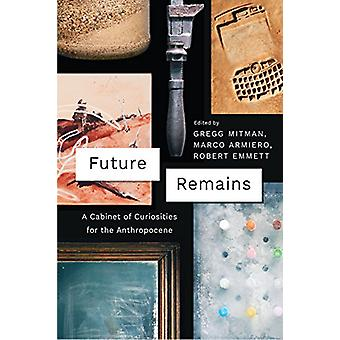 Future Remains - A Cabinet of Curiosities for the Anthropocene by Greg