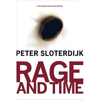 Rage and Time - A Psychopolitical Investigation by Peter Sloterdijk -