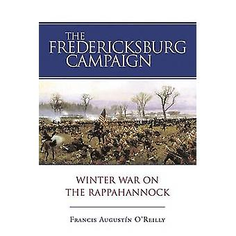 The Fredericksburg Campaign - Winter War on the Rappahannock by Franci