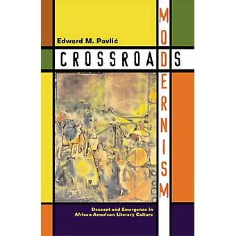Crossroads Modernism  - Descent and Emergence in African-American Lite