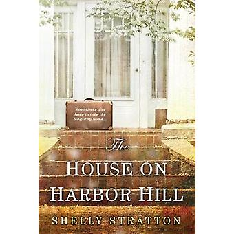 The House On Harbor Hill by Shelly Stratton - 9781496711175 Book