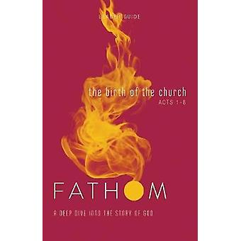 Fathom Bible Studies - The Birth of the Church Leader Guide - A Deep Di