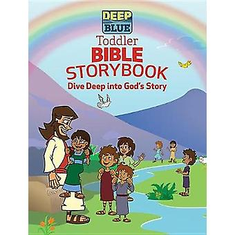 Deep Blue Toddler Bible Storybook - Dive Deep Into God's Story by Kerr