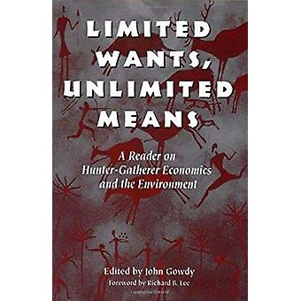 Limited Wants - Unlimited Means - A Reader on Hunter-Gatherer Economic