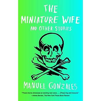 The Miniature Wife - And Other Stories by Manuel Gonzales - 9781594632