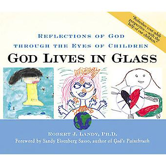 God Lives in Glass - Reflections of God Through the Eyes of Children b