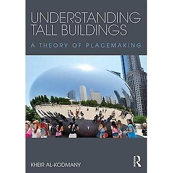 Understanding Tall Buildings - A Theory of Placemaking by Dr. Kheir Al