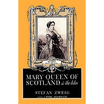Mary Queen of Scotland and the Isles by Zweig & Stefan