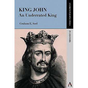 King John An Underrated King by Seel & Graham E.