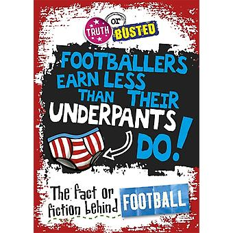 The Fact or Fiction Behind Football (Truth or Busted) (Paperback) by Sutherland Adam