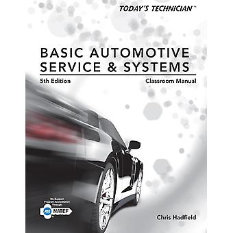 Today's Technician: Basic Automotive Service and Systems Classroom Manual and Shop Manual (Paperback) by Hadfield Chris (Minnesota Transportation Center Of Excellence)
