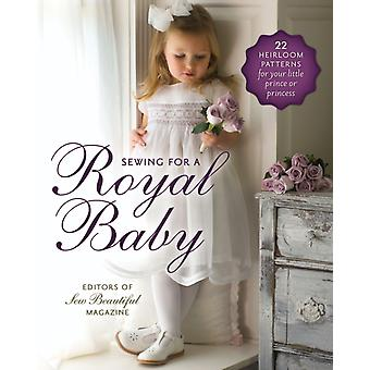 Sewing for a Royal Baby: 22 Heirloom Patterns for Your Little Prince or Princess (Paperback) by Editors Of Sew Beautiful Magazine