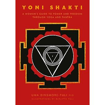 Yoni Shakti: A Woman's Guide to Power and Freedom Through Yoga and Tantra (Paperback) by Dinsmore-Tuli Uma