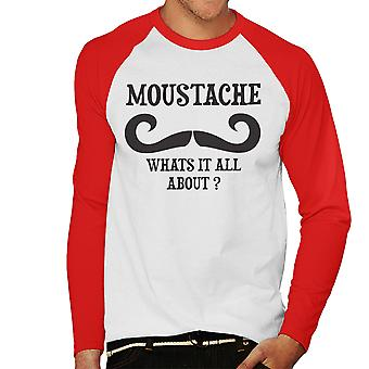 Moustache Whats It All About Funny Men's Baseball Long Sleeved T-Shirt