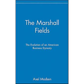 The Marshall Fields - The Evolution of an American Business Dynasty by