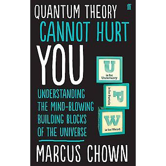 Quantum Theory Cannot Hurt You - Understanding the Mind-Blowing Buildi