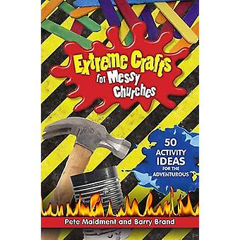 Extreme Crafts for Messy Churches - 50 Activity Ideas for the Adventur