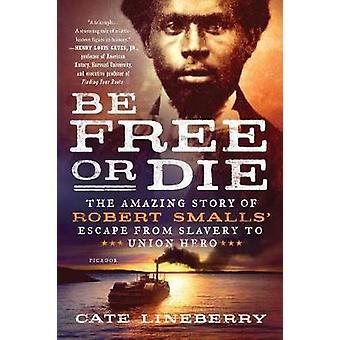 Vara fri eller dö - den fantastiska historien om Robert Smalls' fly från slav
