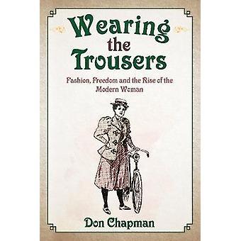 Het dragen van de broek - Fashion - vrijheid en de opkomst van de moderne Wo