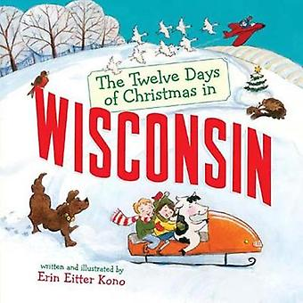 The Twelve Days of Christmas in Wisconsin by Erin Eitter Kono - 97814