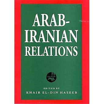 Arabisch-iranische Beziehungen durch Khair El-Din Haseeb - 9781780766478 Buch