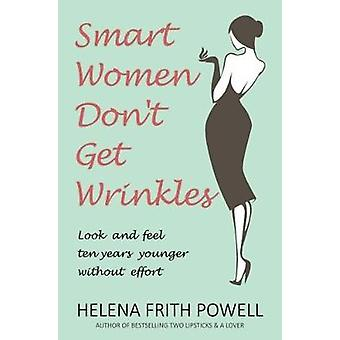 Smart Women Don't Get Wrinkles - How to Feel and Look 10 Years Younger
