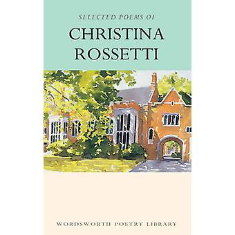 The Selected Poems of Christina Rossetti (Re-issue) by Christina G. R
