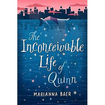 The Inconceivable Life of Quinn by Marianna Baer - 9781419723025 Book