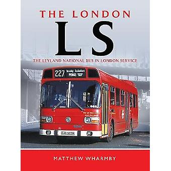 The London LS - The Leyland National Bus in London Service by Matthew