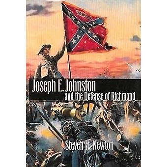 Joseph E.Johnston and the Defense of Richmond by Steven H. Newton - 9