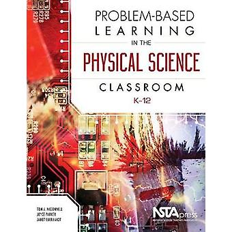 Problem-Based Learning in the Physical Science Classroom - K-12 by Pr