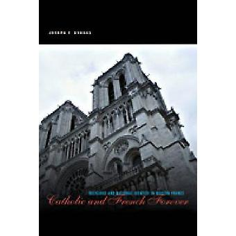 Catholic and French Forever Religious and National Identity in Modern France by Byrnes & Joseph F.