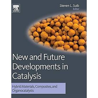 New and Future Developments in Catalysis Hybrid Materials Composites and Organocatalysts by Suib & Steven L.