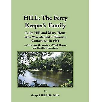 Hill The Ferry Keepers Family Luke Hill and Mary Hout Who Were Married in Windsor Connecticut in 1651 and Fourteen Gen by Hill & George J.