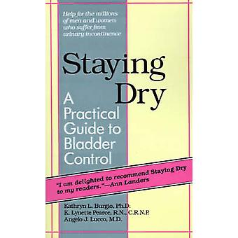 Staying Dry A Practical Guide to Bladder Control by Burgio & Kathryn L.