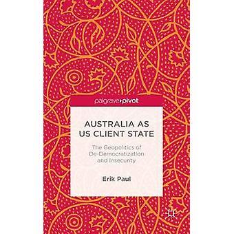 Australien som oss klientens tillstånd The geopolitik deDemocratisation och osäkerhet av Paul & Erik