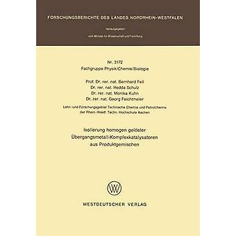 Isolierung homogen gelster bergangsmetallKomplexkatalysatoren aus Produktgemischen de Fell & Bernhard