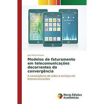 Modelos de faturamento em telecomunicaes decorrentes da convergncia by Frezza Jos Felicio