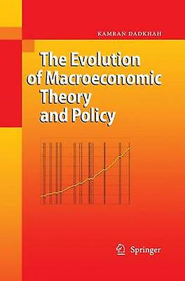 The Evolution of Macroeconomic Theory and Policy by Dadkhah & Kamran