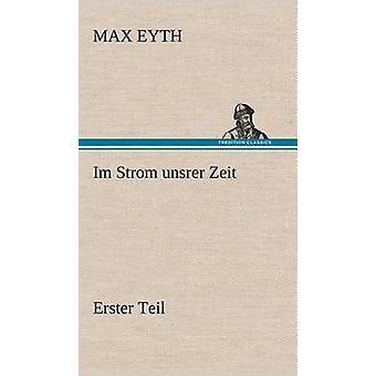 Im Strom Unsrer Zeit Erster Teil av Eyth & Max