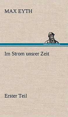 Im Strom Unsrer Zeit  Erster Teil by Eyth & Max