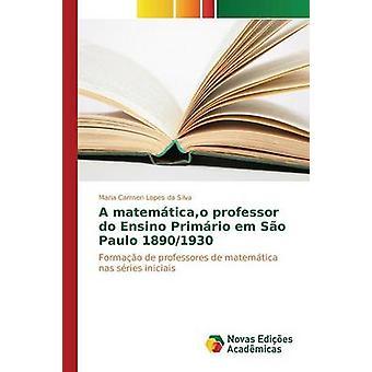 A matemticao professor do Ensino Primrio em So Paulo 18901930 by Lopes da Silva Maria Carmen